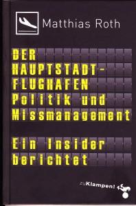 Matthias Roth: Der Hauptstadtflughafen-Politik und Missmanagement, ein Insider berichtet